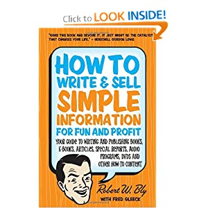 Your Guide to Writing and Publishing Books, E-Books, Articles, Special Reports, Audio Programs, DVDs, and Other How-To Content by Robert W. Bly