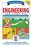 Janice VanCleave s Engineering for Every Kid: Easy Activities That Make Learning Science Fun