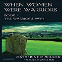 When Women Were Warriors Book I: The Warrior's Path (Volume 1) (       UNABRIDGED) by Catherine M. Wilson Narrated by Janis Ian