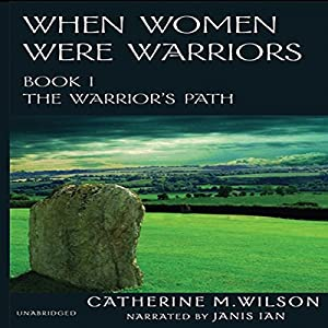 When Women Were Warriors Book I: The Warrior's Path (Volume 1) | [Catherine M. Wilson]