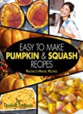Easy To Make Pumpkin and Squash Recipes (Rachels Magic Recipes)
