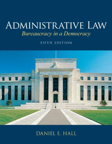 Administrative Law: Bureaucracy in a Democracy (5th Edition)