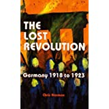 The Lost Revolution: Germany 1918 to 1923by Chris Harman
