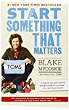 img - for Start Something That Matters Reprint edition by Mycoskie, Blake (2012) Paperback book / textbook / text book