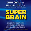 Super Brain: Unleashing the Explosive Power of Your Mind to Maximize Health, Happiness, and Spiritual Well-Being (       UNABRIDGED) by Rudolph E. Tanzi, Deepak Chopra Narrated by Shishir Kurup