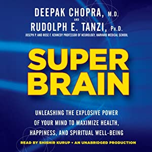 Super Brain: Unleashing the Explosive Power of Your Mind to Maximize Health, Happiness, and Spiritual Well-Being | [Rudolph E. Tanzi, Deepak Chopra]