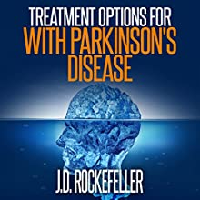 Treatment Options for People with Parkinson's Disease (       UNABRIDGED) by J.D. Rockefeller Narrated by Mike Norgaard