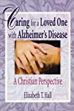 img - for Caring for a Loved One with Alzheimer's Disease: A Christian Perspective (Haworth Pastoral Press Religion and Mental Health) book / textbook / text book