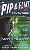 For Love of Mother Not (Pip & Flinx series Book 1) by Alan Dean Foster