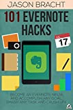 Evernote: 101 Evernote Hacks! Become An Everyone Ninja And Accomplish Any Goal, Smash Any Task, And Crush Life (Evernote - Your Complete Guide to Mastering ... - Evernote for Beginners - Evernote App)