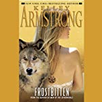 Frostbitten: Women of the Otherworld, Book 10 (       UNABRIDGED) by Kelley Armstrong Narrated by Jen Taylor