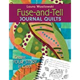 Fuse-and-Tell Journal Quilts: Create Your Story in Cloth ~ Laura Wasilowski