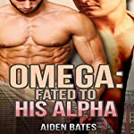 Omega: Fated to His Alpha | Aiden Bates