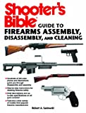 Shooters Bible Guide to Firearms Assembly, Disassembly, and Cleaning