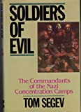 Soldiers of Evil: The Commandants of the Nazi Concentration Camps