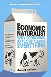 The Economic Naturalist — Why Economics Explains Almost Everything by Robert H. Frank
