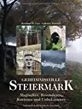 Geheimnisvolle Steiermark: Magisches, Besonderes, Kurioses und Unbekanntes