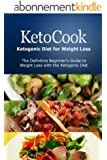 KetoCook: Ketogenic Diet for Weight Loss: The definitive beginner's guide to weight loss with the Ketogenic diet (English Edition)