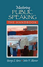 Mastering Public Speaking The Handbook by George L. Grice