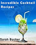 Incredible Cocktail Recipes: Ultimate Bar Book & Comprehensive Guide to Classic Cocktails and Modern Mixology - Drink Bartending Recipes for New Contemporary & Craft Drinks