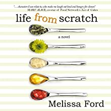 Life from Scratch: A Life from Scratch Novel, Book 1 Audiobook by Melissa Ford Narrated by Lisa Scott