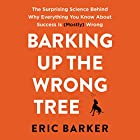 Barking up the Wrong Tree: The Surprising Science Behind Why Everything You Know About Success Is (Mostly) Wrong Hörbuch von Eric Barker Gesprochen von: Roger Wayne