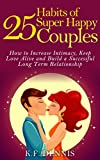 25 Habits of Super Happy Couples: How to Increase Intimacy, Keep Love Alive and Build a Successful Long Term Relationship