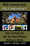 img - for Rethinking Retirement: How to Create the Life You Want Without Waiting to Retire book / textbook / text book