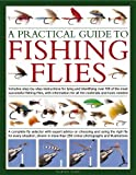 img - for A Practical Guide to Fishing Flies: A complete fly selector with expert advice on choosing and using the right fly for every situation, shown in more than 250 color photographs and illustrations book / textbook / text book