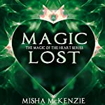 Magic Lost: The Magic of the Heart Series, Book 3 | Misha McKenzie