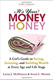img - for It's Your Money, Honey: A Girl's Guide to Saving, Investing, and Building Wealth at Every Age and Life Stage book / textbook / text book