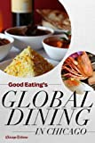 Good Eatings Global Dining in Chicago: Where to find the citys best international, ethnic, and exotic restaurants