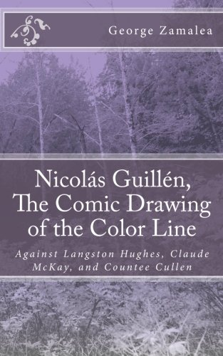 Nicolás Guillén, The Comic Drawing of the Color Line: Against Langston Hughes, Claude McKay, and Countee Cullen: Volume 1