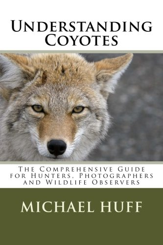 Understanding Coyotes: The Comprehensive Guide for Hunters, Photographers and Wildlife Observers PDF