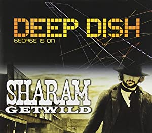 George Is on - Deep Dish And Sharam - Getwild