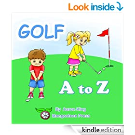 Golf A to Z (A Beautifully Illustrated Children's Alphabet Picture Book; ABC Bedtime Story for Kids and Toddlers.  Father's Day US Open Merion Muirfield) (Sports A to Z Book 1)