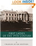 First Ladies of the 19th Century: The Lives and Legacies of Abigail Adams, Dolley Madison, and Mary Lincoln