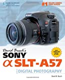 David Busch David Busch's Sony Alpha SLT-A57 Guide to Digital Photography (David Busch's Digital Photography Guides)