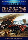 The Zulu War Through Contemporary Eyes (Military History from Primary Sources)