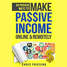 50 Proven Ways to Make Passive Income Online & Remotely: Freelancing, Online Business, Entrepreneurship Audiobook by Chris Friesing Narrated by Mark Rossman