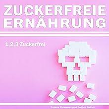 Zuckerfreie Ernährung: 1,2,3... Zuckerfrei Hörbuch von Sophia Thiemann, Sophia Seifert Gesprochen von: Christoph Spiegel