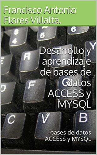 Desarrollo y aprendizaje de bases de datos ACCESS y MYSQL: bases de datos ACCESS y MYSQL (Enciclopedia de Programacion nº 2)