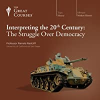 Interpreting the 20th Century: The Struggle Over Democracy  by The Great Courses Narrated by Professor Pamela Radcliff