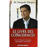 Le livre des co�ncidences - Vivre � l'�coute des signes que le destin nous envoiepar Deepak Chopra