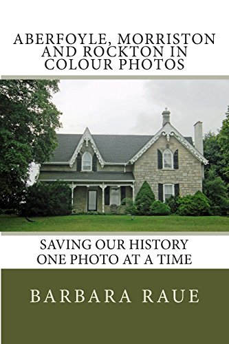 Aberfoyle, Morriston and Rockton in Colour Photos: Saving Our History One Photo at a Time: Volume 64 (Cruising Ontario)
