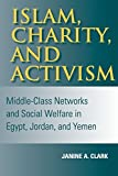img - for Islam, Charity, and Activism: Middle-Class Networks and Social Welfare in Egypt, Jordan, and Yemen (Indiana Series in Middle East Studies) by Clark, Janine A. (2004) Paperback book / textbook / text book