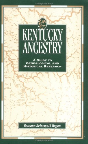 Kentucky Ancestry: A Guide to Genealogical and Historical Research