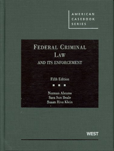 Abrams, Beale and Klein's Federal Criminal Law and Its...