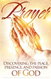 Prayer: Discovering the peace,presence, and passion of God