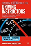 John Miller Practical Teaching Skills for Driving Instructors: Develop and Improve Your Teaching, Training and Coaching Skills